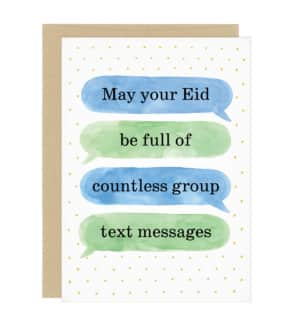 """A holiday card with a watercolor illustration of text message bubbles on it in green and blue. The text in the bubbles reads, """"May your Eid be full of countless group text messages"""""""